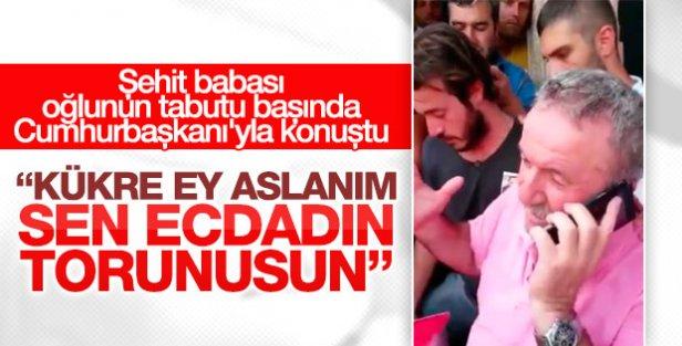Şehit babasından Erdoğan'a: Kükre ey aslanım