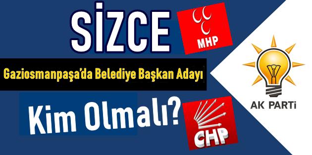 Sizce Gaziosmanpaşa'da Belediye Başkan Adayı Kim Olmalı?