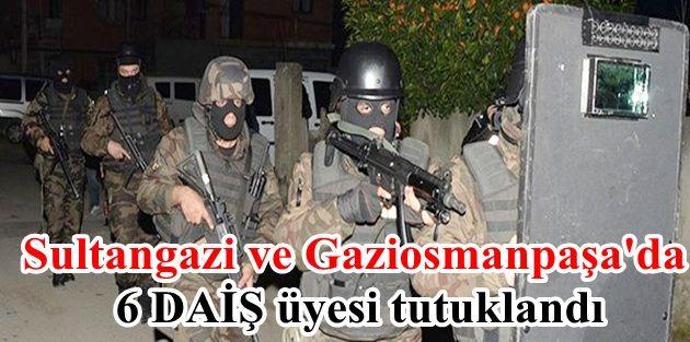 Sultangazi ve Gaziosmanpaşada 6 DAİŞ üyesi tutuklandı
