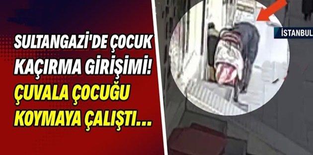 Sultangazide çuvalla çocuk kaçırma girişimi iddiası