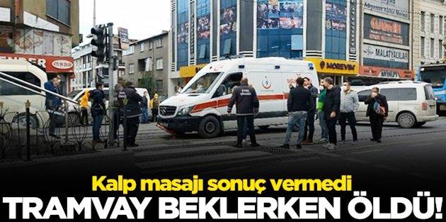Sultangazi'de tramvay beklerken kalp krizi geçiren kişi öldü