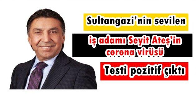Sultangazi'nin sevilen iş adamı Seyit Ateş'in corona virüsü testi pozitif çıktı