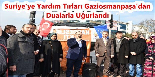 Suriye'ye Yardım Tırları Gaziosmanpaşa'dan Dualarla Uğurlandı