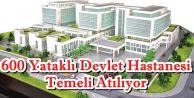 600 Yataklı Devlet Hastanesi Temeli Atılıyor
