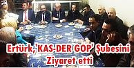 Ahmet Haldun Ertürk,'KAS-DER GOP' Şubesini Ziyaret etti