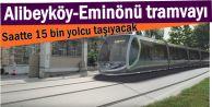Alibeyköy-Eminönü tramvayı, saatte 15 bin yolcu taşıyacak