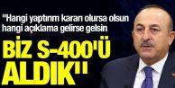 Bakan Çavuşoğlu: Hangi açıklama gelirse gelsin biz S-400'ü aldık