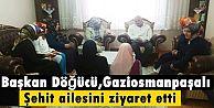 Başkan Döğücü,Gaziosmanpaşalı şehit ailesini ziyaret etti
