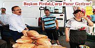 Başkan Pirdal,Çarşı Pazar Geziyor!