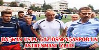 BAŞKAN USTA, GAZİOSNPAŞASPOR'UN ANTRENMANI...