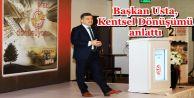 Başkan Usta, Kentsel Dönüşümü anlattı