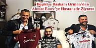 Beşiktaş Başkanı Orman'dan Ahmet Emre'ye Hastanede Ziyaret