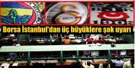 Borsa İstanbul'dan üç büyüklere şok uyarı