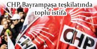 CHP Bayrampaşa teşkilatında toplu istifa