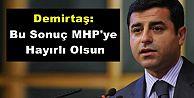 Demirtaş: MHP'ye hayırlı olsun!