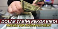 Dolar tarihi rekor kırdı, Merkez'den müdahale geldi