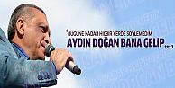 Erdoğan: Eyy Doğan burdan ilk kez açıklıyorum