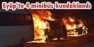 Eyüp'te 4 minibüs kundaklandı
