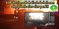 Gaziosmanpaşa'da ahşap kafe alev alev yandı!