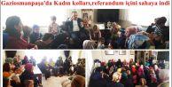 Gaziosmanpaşa'da Kadın kolları,referandum içini sahaya indi