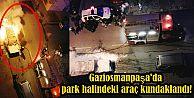 Gaziosmanpaşa'da park halindeki araç kundaklandı!