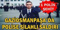 Gaziosmanpaşa'da polise silahlı saldırı: 1 polis şehit