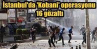 GOP ve Sultangazi'nin de aralarında bulunduğu 5 ilçede Operasyon