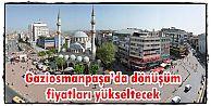Kentsel Dönüşüm Gaziosmanpaşa'da Fiyatları Uçuracak
