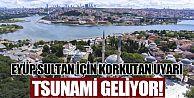 İstanbul için tüyler ürperten deprem ve tsunami uyarısı! Eyüp'e bile gidebilir