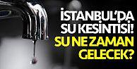 İstanbul Su Kesintisi Listesi!