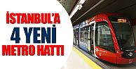 İstanbul'a 4 yeni metro hattı
