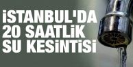 İstanbul'da 2-3 Mayıs'ta 20 saatlik su kesintisi