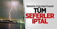 İstanbul'da 3 Gün Hayat Duracak! Tüm Seferler İptal