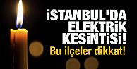 İstanbul'da geniş çaplı kesinti: 13 ilçeye belirli saatlerde elektrik verilmeyecek