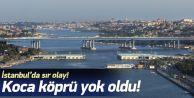 İstanbul'da koca köprü yok oldu!