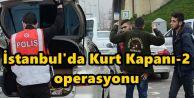 İstanbul'da Kurt Kapanı-2 operasyonu.