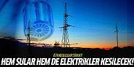 İstanbullular dikkat! Hem sular hem de elektrikler kesilecek