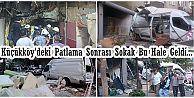 Küçükköy'deki Patlama Sonrası Sokak Bu Hale Geldi...