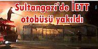 Sultangazi'de İETT otobüsü yakıldı