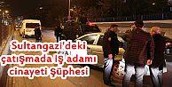 Sultangazi'deki çatışmada iş adamı cinayeti şüphesi