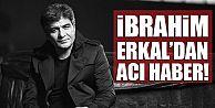 Ünlü şarkıcı İbrahim Erkal hayatını kaybetti