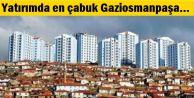 Yatırımda en çabuk Gaziosmanpaşa...
