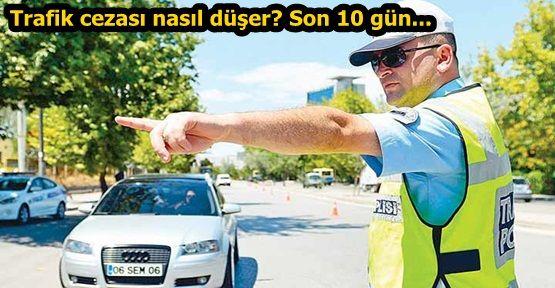 Trafik cezası nasıl düşer? Son 10 gün...