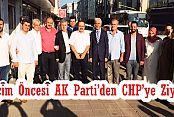Seçim Öncesi AK Parti'den CHP'ye Ziyaret