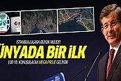 İstanbul'a 100 yıl konuşulacak mega proje