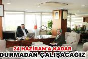 """Başkanı Acar """"24 Haziran'a kadar durmadan çalışacağız"""""""