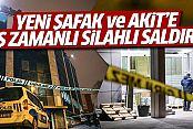 Yenişafak ve Yeni Akit Gazetesi'ne molotoflu ve silahlı saldırı