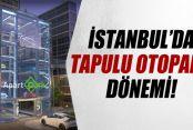 İstanbul'da Tapulu Otopark Dönemi Başlıyor