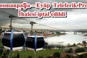 Gaziosmanpaşa Rami – Eyüp Yeşilpınar Teleferik Projesi İhalesi iptal edildi