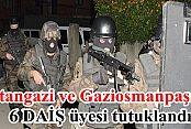 Sultangazi ve Gaziosmanpaşa'da 6 DAİŞ üyesi tutuklandı